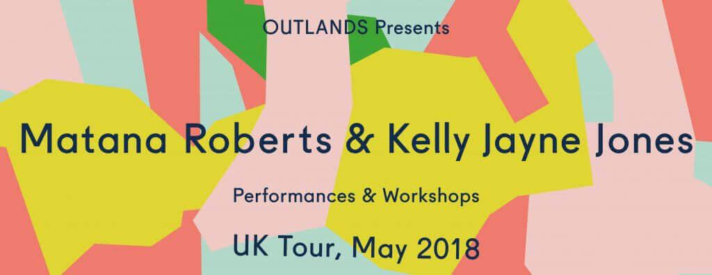 OUTLANDS presents Matana Roberts & Kelly Jayne Jones